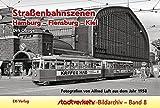 Straßenbahnszenen Hamburg - Flensburg - Kiel: Fotografien von Alfred Luft aus dem Jahr 1958 (Stadtverkehr-Bildarchiv, Band 8)