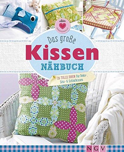 Preisvergleich Produktbild Das große Kissen-Nähbuch: 26 tolle Ideen für Deko-, Sitz- & Schlafkissen (Alles handgemacht)
