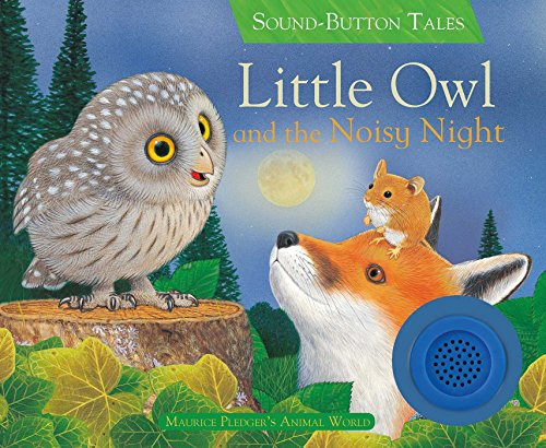 Little Owl and the Noisy Night (Sound-button Tales: Maurice Pledger's Animal World) por A. J. Wood
