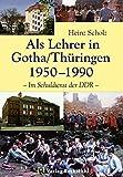 Als Lehrer in Gotha/Thüringen 1950-1990: Im Schuldienst der DDR (Mein Leben von Schlesien nach Gotha 1933-1990 2)