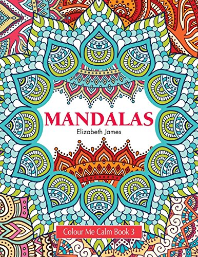 Colour Me Calm Book 3: Mandalas: Volume 3 (Colour Me Calm Collection) por Elizabeth James