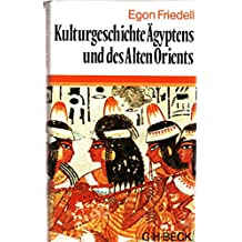 Kulturgeschichte Ägyptens und des alten Orients. Leben und Legende der vorchristlichen Seele
