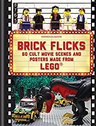 Brick Flicks: 60 cult movie scenes & posters made from Lego by Warren Elsmore (2014-10-06)