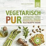 Vegetarisch Pur. Laktosefrei, eifrei, weizenfrei, sojafrei: Viele Rezepte auch glutenfrei
