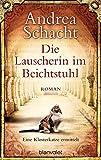 Die Lauscherin im Beichtstuhl: Eine Klosterkatze ermittelt - Roman (Andrea Schachts Katzenromane, Band 1)