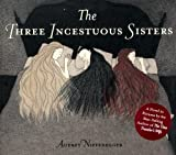 The Three Incestuous Sisters by Audrey Niffenegger (2005-09-01)