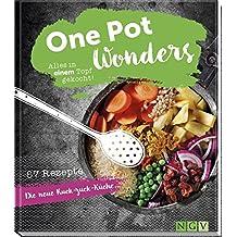 One Pot Wonders: Alles in einem Topf gekocht. 57 Rezepte - Die neue Ruck-zuck-Küche