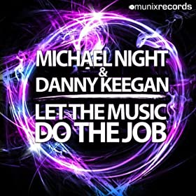 Michael Night & Danny Keegan-Let The Music Do The Job