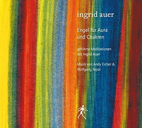 Engel für Aura und Chakren: Meditationen von und mit Ingrid Auer, Musik von Andy Eicher und Wolfgang Tejral