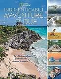 Indimenticabili avventure per due. Le più straordinarie destinazioni di tutto il mondo. Ediz. a colori