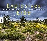Explosives Erbe: Natur und Artenvielfalt auf alten Truppenübungsplätzen (Naturschutzgebiete) - Sebastian Hennigs