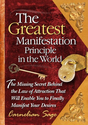 The Greatest Manifestation Principle in the World: The Missing Secret Behind the Law of Attraction That Will Enable You to Finally Manifest Your Desires por Carnelian Sage
