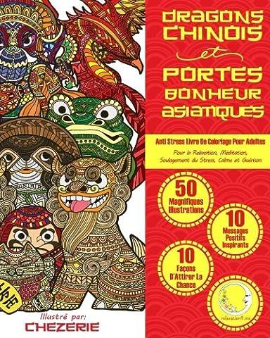 ANTI STRESS Livre De Coloriage Pour Adultes: Dragons Chinois Et Portes-Bonheur Asiatiques
