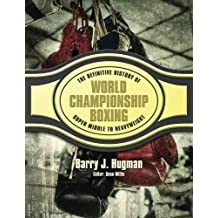 The Definite History of World Championship Boxing: Volume 4: Super Middle to Heavyweight
