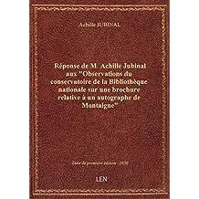 """Réponse de M. Achille Jubinal aux """"Observations du conservatoire de la Bibliothèque nationale sur un"""