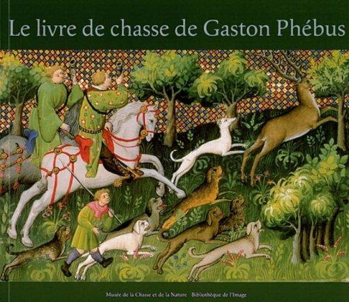 Le livre de chasse de Gaston Phébus par Claude d' Anthenaise