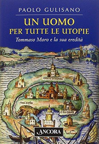 Un uomo per tutte le utopie. Tommaso Moro e la sua eredit