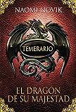 25. El dragón de su majestad (Temerario) - Naomi Novik :arrow: 2006