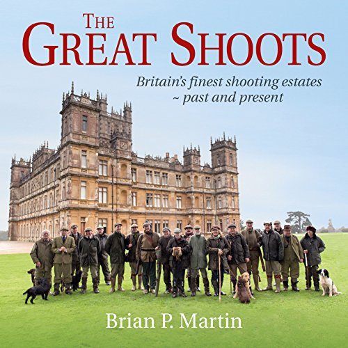 The Great Shoots: Britain's finest shooting estates - past and present por Brian P. Martin