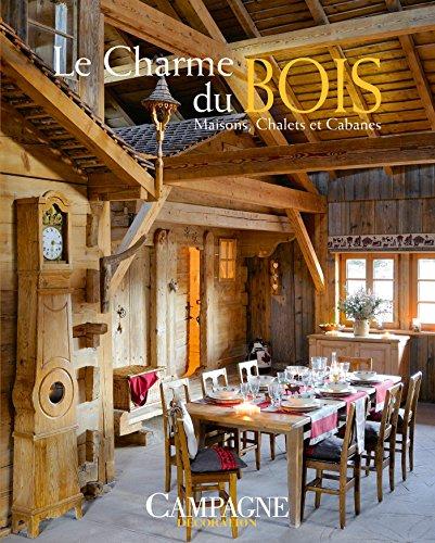 Le charme du bois: Maisons, chalets et cabanes
