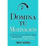 Domina Tu Motivación: Una guía práctica para desbloquearte, generar impulso positivo y mantener la motivación a largo plazo: