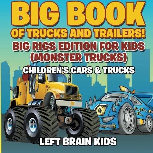 Big Book of Trucks and Trailers! Big Rigs Edition for Kids (Monster Trucks) - Children's Cars & Trucks (Monster Truck Board Book)