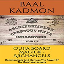 Ouija Board Magick: Archangels Edition: Communicate and Harness the Power of the Great Archangels