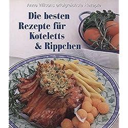 Anne Wilsons erfolgreichste Rezepte: Die besten Rezepte für Koteletts & Rippchen
