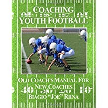 Coaching Youth Football: Old Coach's Manual for New Coaches