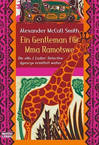 """Ein Gentleman für Mma Ramotswe: Der zweite Fall der \""""No.1 Ladies\' Detective Agency (Allgemeine Reihe. Bastei Lübbe Taschenbücher)"""