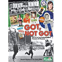 Got, Not Got: The A-Z of Lost Football Culture, Treasures & Pleasures