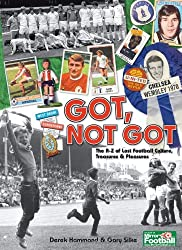Got, Not Got: The A-Z of Lost Football Cultures, Treasures and Pleasures
