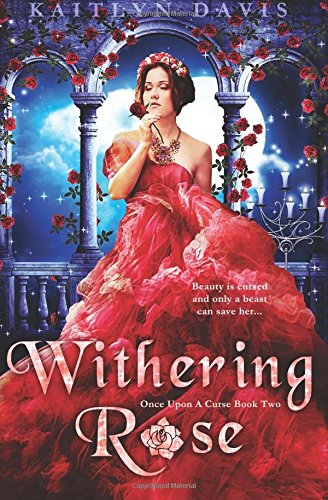 Withering Rose: Volume 2 (Once Upon A Curse)