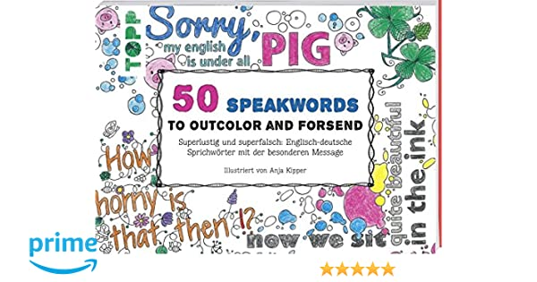 50 Speakwords To Outcolour And Forsend Superlustig Und Superfalsch Englisch Deutsche Sprichwrter Mit Der Besonderen Message Amazonde Anja Kipper