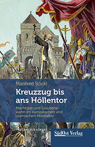 Kreuzzug bis ans Höllentor: Machtgier und Glaubenswahn im europäischen und islamischen Mittelalter