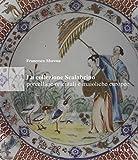 La collezione Scalabrino. Porcellane orientali e maioliche europee. Ediz. illustrata