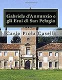 Gabriele dAnnunzio e gli Eroi di San Pelagio: (per il 150?? anniversario della nascita ed il 75?? della morte del Poeta)