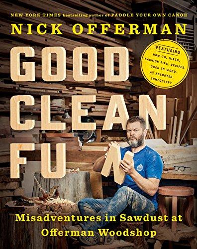 Good Clean Fun: Misadventures in Sawdust at Offerman Woodshop por Nick Offerman