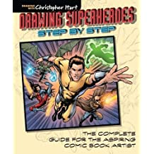 Drawing Superheroes Step by Step: The Complete Guide for the Aspiring Comic Book Artist by Christopher Hart (2016-07-05)
