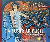 La fleur au fusil : 14-18 en chansons / Bertrand Dicale | Dicale, Bertrand (1965-....). Auteur