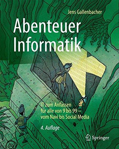 Abenteuer Informatik: IT zum Anfassen für alle von 9 bis 99 - vom Navi bis Social Media