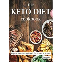 The Keto Diet Cookbook: High Fat Low Carb Cookbook for Dinner & Dessert