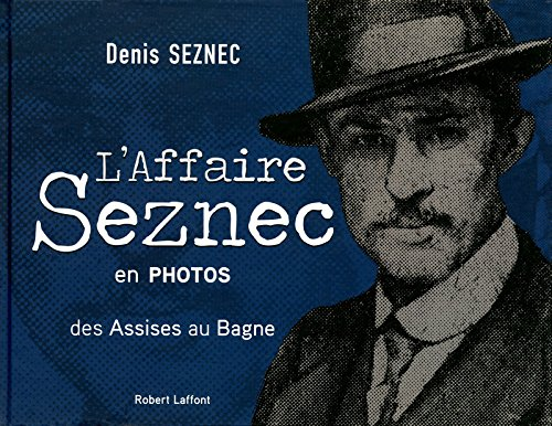 L'affaire Seznec en photos : Des Assises au Bagne par Denis Seznec