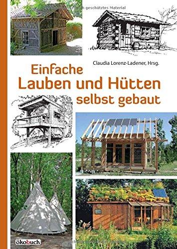 Einfache Lauben und Hütten selbst gebaut