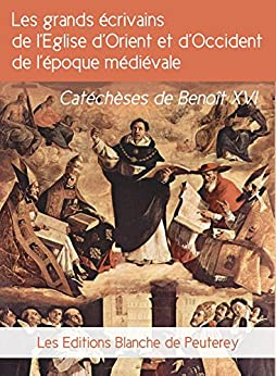 Les grands écrivains de l'Eglise d'orient et d'occident de l'époque médiévale: Catéchèses de Benoît XVI (Magistère)