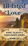 Ill-Fated Love, Book 13 (Marti Talbott's Highlander Series) (English Edition)