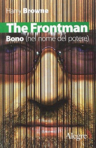 The Frontman. Bono (nel nome del potere) di Harry Browne