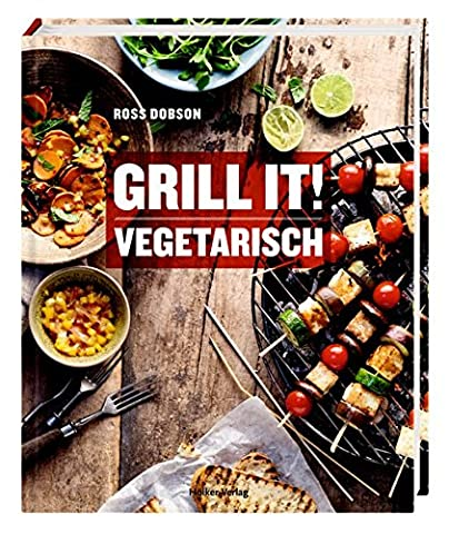 Grill it! Vegetarisch (Rezept Grillen Vegetarisch)
