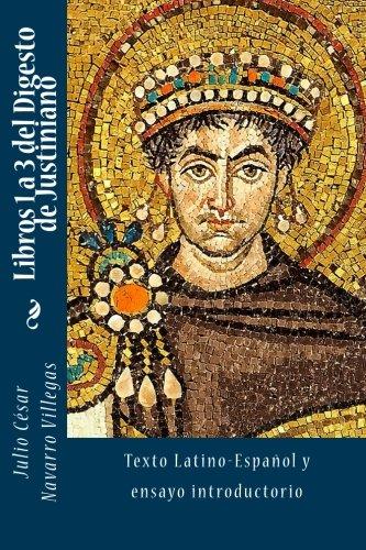 Libros 1 a 3 del Digesto de Justiniano: Texto Latino-Español y ensayo introductorio: Volume 1 (Digesta Iustiniani Imperatoris) por César Flavio Justiniano