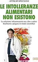 Le intolleranze alimentari non esistono. La relazione infiammatoria tra cibo e salute finalmente spiegata in modo...